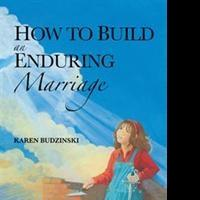 Karen Budzinski Helps Relationships With HOW TO BUILD AN ENDURING MARRIAGE