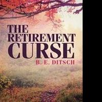 B.E. Ditsch Releases THE RETIREMENT CURSE