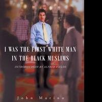 John Marino Releases Debut Book, I WAS THE FIRST WHITE MAN IN THE BLACK MUSLIMS