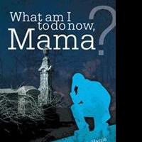 Elizabeth Harris Debuts with WHAT AM I TO DO NOW, MAMA?