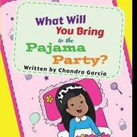 Chandra Garcia Launches WHAT WILL YOU BRING TO THE PAJAMA PARTY?