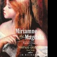 JB Richards Releases MIRIAMNE THE MAGDALA