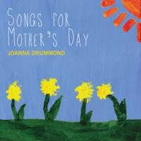 Joanna Drummond Releases New Album 'Songs for Mother's Day', 4/18