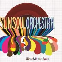 Sun Soul Orchestra Releases Full-Length CD Debut 'What Matters Most' Today