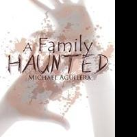 Mike Aguilera Releases A FAMILY HAUNTED