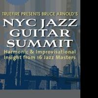 "True Fire and Muse Eek Publishing Team Up to Present ""Bruce Arnold's Jazz Guitar Summit NYC"" Handpicked Insights from Jazz Masters"