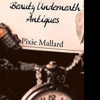 Pixie Mallard Debuts With BEAUTY UNDERNEATH ANTIQUES
