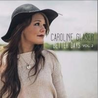 Caroline Glaser Releases EP BETTER DAYS VOL. 2 Today