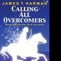 James Harman Announces Latest Book, CALLING ALL OVERCOMERS
