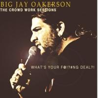 Comedy Central Records Releases Jay Oakerson's THE CROWD WORK SESSIONS: WHAT'S YOUR F@!?#NG DEAL?! Today