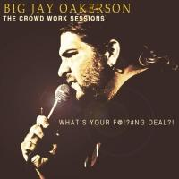 Big Jay Oakerson to Release 'THE CROWD WORK SESSIONS,' 11/17