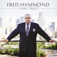 FRED HAMMOND Makes #1 Debut with New Album 'I Will Trust'