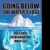 GOING BELOW THE WATER'S EDGE is Released