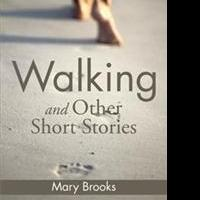 Mary Brooks Releases WALKING AND OTHER SHORT STORIES