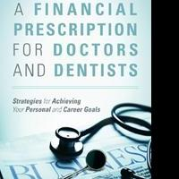 David I. Katz Releases A FINANCIAL PRESCRIPTION FOR DOCTORS AND DENTISTS