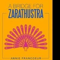 Annie Francoeur Debuts With A BRIDGE FOR ZARATHUSTRA