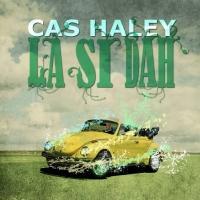 Cas Haley Releases New Album LA SI DAH; Adds 6/13 Show with Cheryl Crow in VA