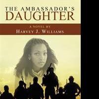 Harvey J. Williams Pens THE AMBASSADOR'S DAUGHTER