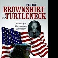 Documentary Filmmaker Werner Schumann Publishes Memoir, FROM BROWNSHIRT TO TURTLENECK