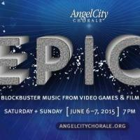 Angel City Chorale to Perform Video Game, Film Music in 'EPIC' Concerts, 6/6-7