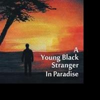 A YOUNG BLACK STRANGER IN PARADISE by Melvin is Now Available
