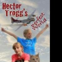 New Book 'Hector Trogg's Perfect World' is Released