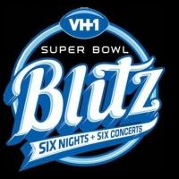 VH1 Begins 6-Night, 6-Concert SUPER BOWL BLITZ Tonight