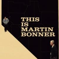 Chard Hartigan's THIS IS MARTIN BONNER Set for Summer Theatrical Release