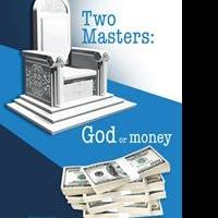 TWO MASTERS: GOD OR MONEY is Released