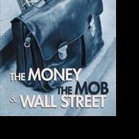 THE MONEY THE MOB AND WALL STREET is Released