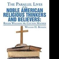 William H. Benson Releases THE PARALLEL LIVES OF NOBEL AMERICAN RELIGIOUS THINKERS VS. BELIEVERS