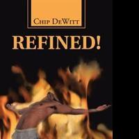 Chip DeWitt's New Book, REFINED! Is Gospel-inspired Thriller
