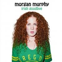Morgan Murphy's IRISH GOODBYE Now Available