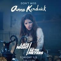 DVR Alert: INTO THE WOODS' Anna Kendrick Set for NBC's SETH MEYERS Tonight