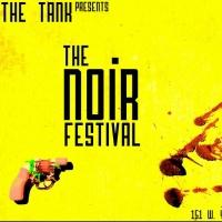 The Tank to Host First-Ever NOIR FEST, 7/18-27