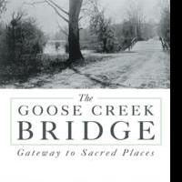 THE GOOSE CREEK BRIDGE Bridges Past, Present