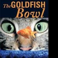THE GOLDFISH BOWL is Released