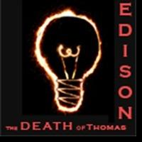 Warehouse of Theatre Presents the World Premiere of THE DEATH OF THOMAS EDISON at FringeNYC, Now thru 8/14