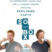 The Secret Theatre and Keele Howard-Stone Presents SO MUCH BOX, Beginning 4/3