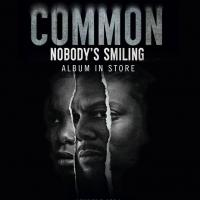 BWW Review: COMMON's 'Nobody's Smiling' Balances Old School Mentality with New Edgy Sound