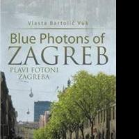Vlasta Bartolic Vuk Releases BLUE PHOTONS OF ZAGREB