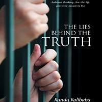 Randy Kolibaba Releases New Memoir, THE LIES BEHIND THE TRUTH