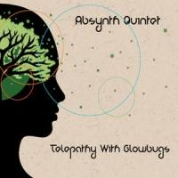 Absynth Quintet Releases New Album 'Telepathy of Glowbugs'