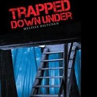 Melissa Hiltunen Releases TRAPPED DOWN UNDER