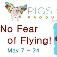 Pigs Do Fly Productions Presents NO FEAR OF FLYING! at Andrews Living Arts
