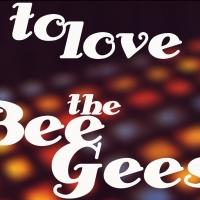 TO LOVE THE BEE GEES Charity Record Launches Kickstarter Campaign