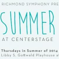 The Richmond Symphony Presents SUMMER AT CENTERSTAGE, Now thru 8/28