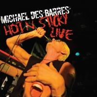 Glam Rock Icon MICHAEL DES BARRES Releases New Live Album Hot 'n Sticky