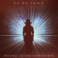 Xu Xu Fang Release New Track and Video 'Friend to the Unknown'