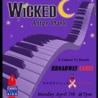 Nashville CARES and WICKED National Tour to Host WICKED AFTER DARK Benefit, 4/7